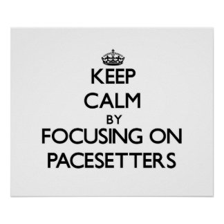 Keep Calm by focusing on Pacesetters Poster