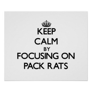 Keep Calm by focusing on Pack Rats Print