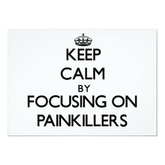 "Keep Calm by focusing on Painkillers 5"" X 7"" Invitation Card"