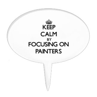 Keep Calm by focusing on Painters Cake Topper