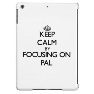 Keep Calm by focusing on Pal iPad Air Cover