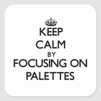 Keep Calm by focusing on Palettes Stickers
