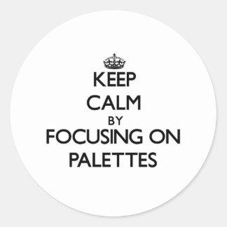 Keep Calm by focusing on Palettes Round Sticker