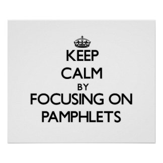 Keep Calm by focusing on Pamphlets Poster