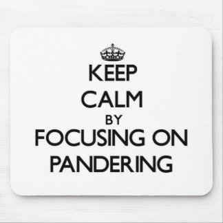 Keep Calm by focusing on Pandering Mouse Pads