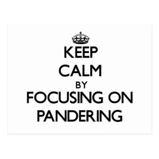 Keep Calm by focusing on Pandering Post Cards