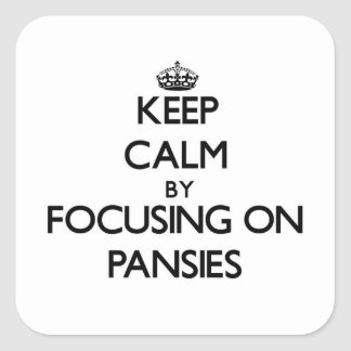 Keep Calm by focusing on Pansies Square Stickers