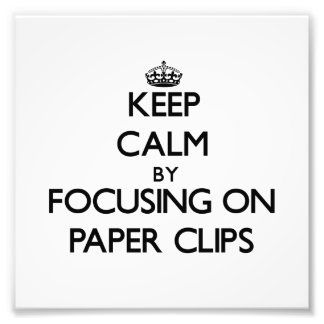 Keep Calm by focusing on Paper Clips Photo