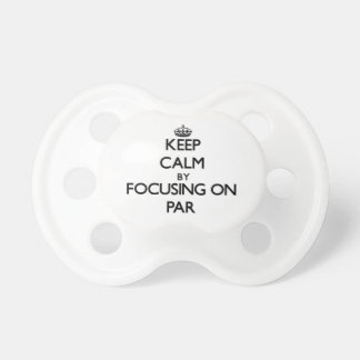 Keep Calm by focusing on Par Baby Pacifiers