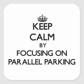 Keep Calm by focusing on Parallel Parking Square Sticker