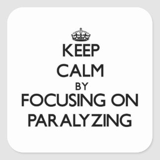 Keep Calm by focusing on Paralyzing Square Sticker