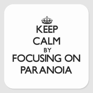 Keep Calm by focusing on Paranoia Stickers