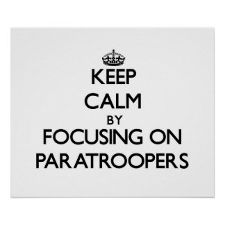 Keep Calm by focusing on Paratroopers Poster