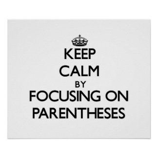 Keep Calm by focusing on Parentheses Print