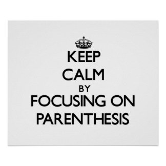 Keep Calm by focusing on Parenthesis Poster