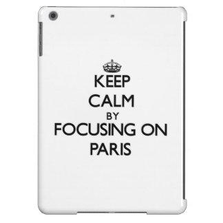 Keep Calm by focusing on Paris iPad Air Cover