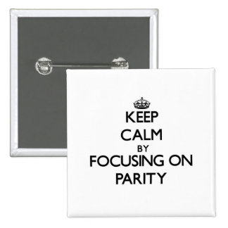 Keep Calm by focusing on Parity Pinback Buttons