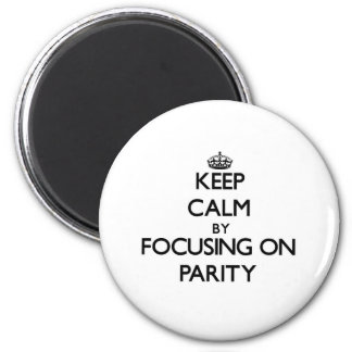 Keep Calm by focusing on Parity Refrigerator Magnets
