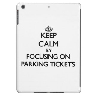 Keep Calm by focusing on Parking Tickets iPad Air Cover