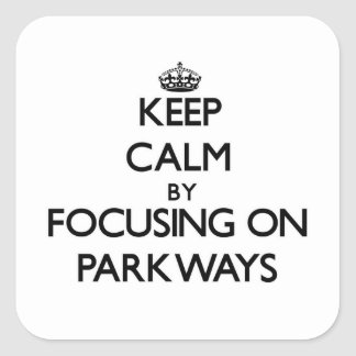 Keep Calm by focusing on Parkways Sticker