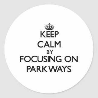 Keep Calm by focusing on Parkways Stickers
