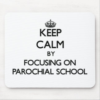 Keep Calm by focusing on Parochial School Mouse Pads