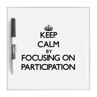 Keep Calm by focusing on Participation Dry Erase White Board