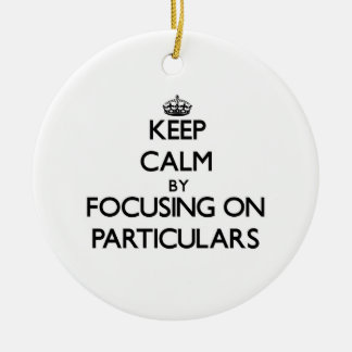 Keep Calm by focusing on Particulars Double-Sided Ceramic Round Christmas Ornament