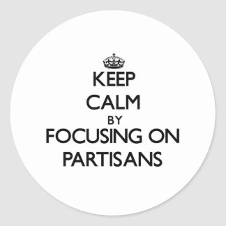 Keep Calm by focusing on Partisans Stickers