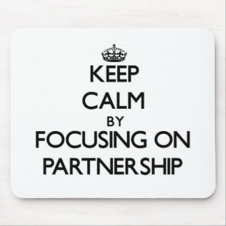 Keep Calm by focusing on Partnership Mouse Pad