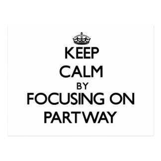 Keep Calm by focusing on Partway Post Card