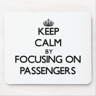 Keep Calm by focusing on Passengers Mouse Pads
