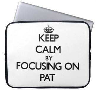 Keep Calm by focusing on Pat Laptop Sleeve