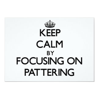 Keep Calm by focusing on Pattering Invites