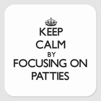 Keep Calm by focusing on Patties Sticker