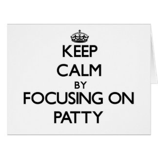 Keep Calm by focusing on Patty Large Greeting Card