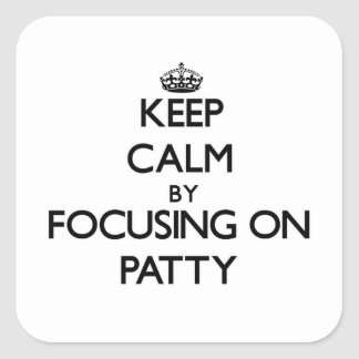 Keep Calm by focusing on Patty Sticker