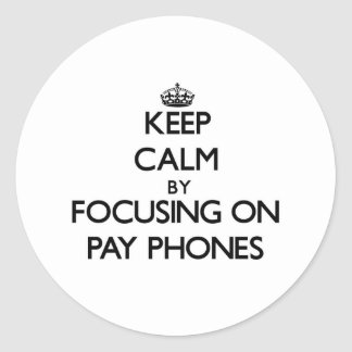 Keep Calm by focusing on Pay Phones Classic Round Sticker