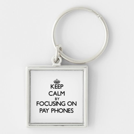 Keep Calm by focusing on Pay Phones Keychains