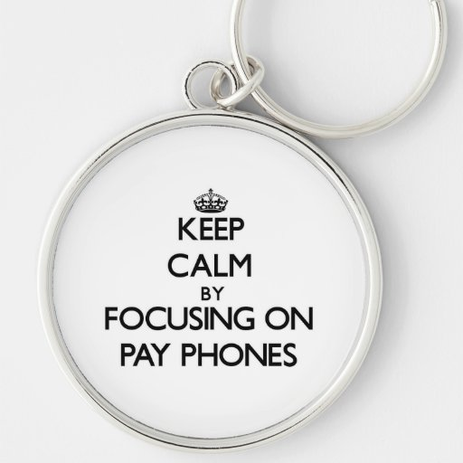 Keep Calm by focusing on Pay Phones Keychain