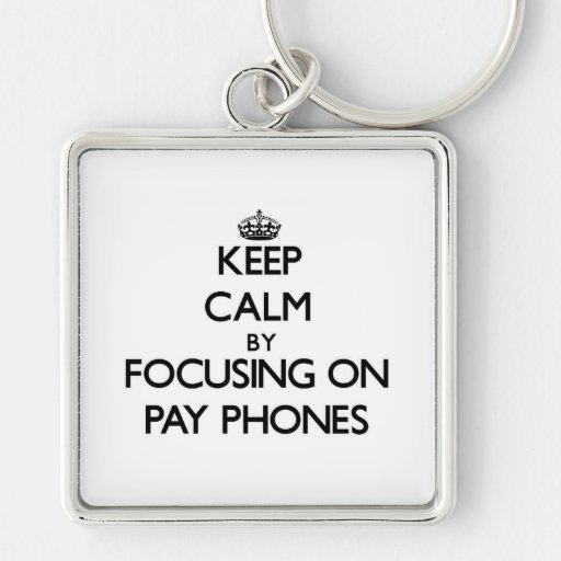 Keep Calm by focusing on Pay Phones Key Chain