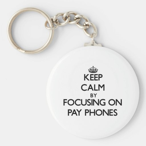 Keep Calm by focusing on Pay Phones Key Chains