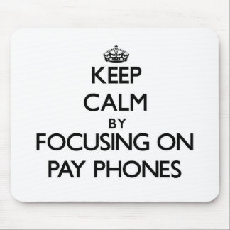 Keep Calm by focusing on Pay Phones Mouse Pad