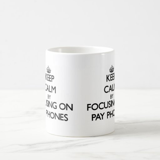 Keep Calm by focusing on Pay Phones Mugs
