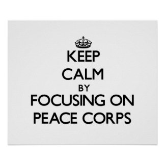 Keep Calm by focusing on Peace Corps Poster