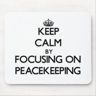 Keep Calm by focusing on Peacekeeping Mousepad