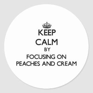 Keep Calm by focusing on Peaches And Cream Sticker