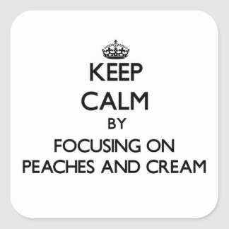 Keep Calm by focusing on Peaches And Cream Stickers