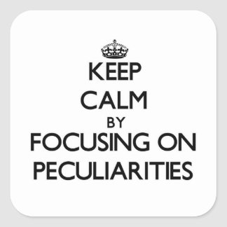 Keep Calm by focusing on Peculiarities Square Sticker