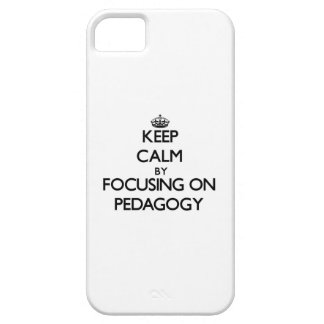 Keep Calm by focusing on Pedagogy iPhone 5 Covers